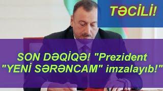 SON DƏQİQƏ Prezident YENİ SƏRƏNCAM Imzalayıb