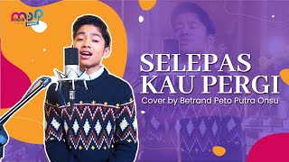Download lagu BETRAND PETO PUTRA ONSU - SELEPAS KAU PERGI ( COVER )