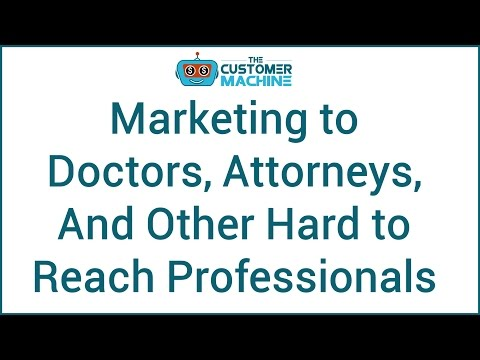 Marketing to Doctors, Attorneys and Hard to Reach Professionals | #TheCustomerMachine - Episode 8