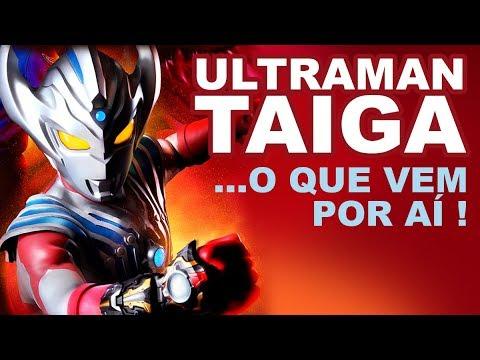 Tudo sobre o novo Ultraman Taiga - TokuDoc