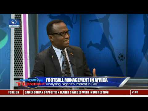 Football Mgt: Analysing Nigeria's Interest In CAF |Sports Tonight|