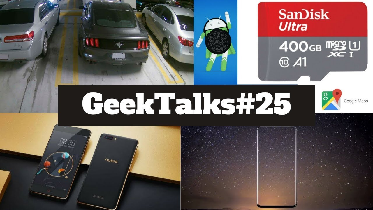 GeekTalks #25-Xiaomi Mi Mix 2,iPhone 8,Google Maps,Nubia Z17 lite,Android  Oreo,Sandisk
