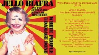 Jello Biafra - White People And The Damage Done (2013) Full