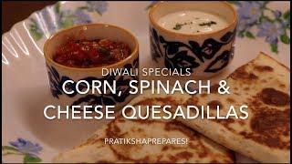 DIWALI SPECIALS | Spinach, Corn & Cheese Quesadillas | Mexican | Delicious Party Recipe