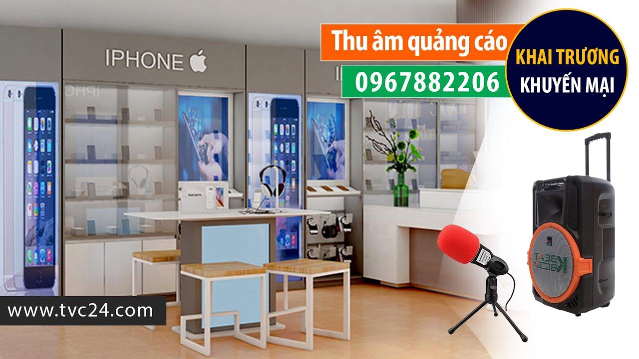 Thu âm khai trương cửa hàng điện thoại Iphone VT mobile