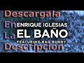 DESCARGA Y LETRA Enrique Iglesias   EL BAÑO ft  Bad Bunny
