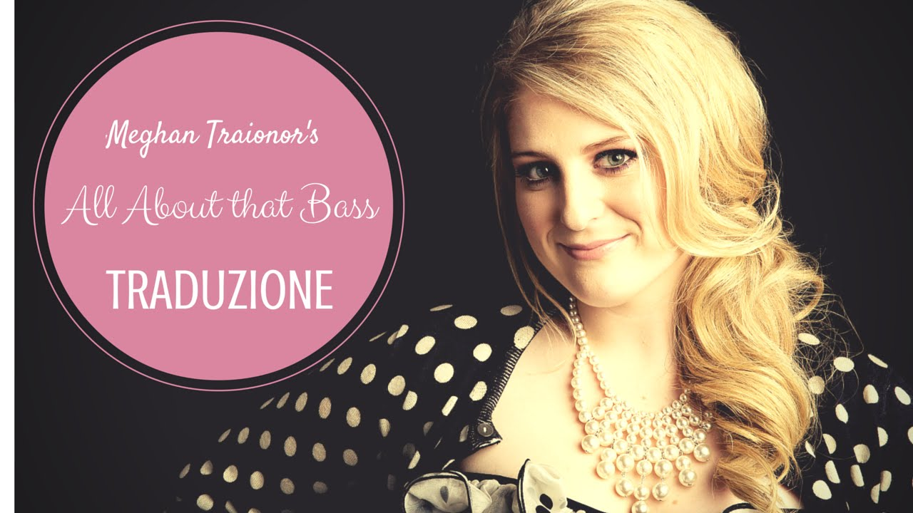Meghan Trainor All About That Bass Traduzione In Italiano Youtube