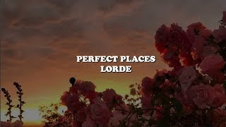 perfect places--lorde [lyrics]