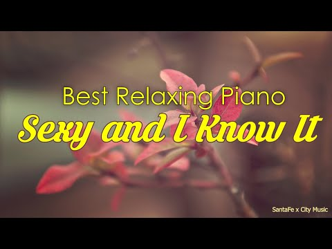 Sexy and I Know It #1 💙 Best relaxing piano, Beautiful Piano Music | City Music