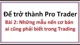 Để trở thành Pro Trader Bài 2:  Những mẫu nến Nhật đảo chiều cơ bản phải biết - Nến Nhật căn bản