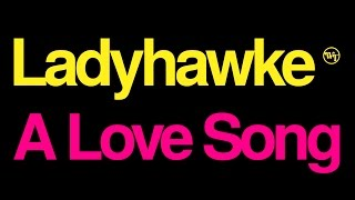 Ladyhawke | A Love Song | Official Lyric Video