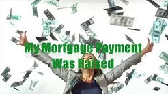My Mortgage Payment Was Raised? Now What..