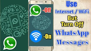 Turn Off WhatsApp messages But Use Internet or WiFi Connection