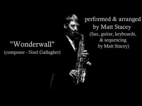 Wonderwall - sax cover - performed by Matt Stacey Sax
