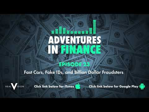 Adventures in Finance Episode 23 - Fast Cars, Fake IDs, and Billion Dollar Fraudsters