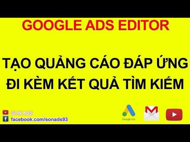 [SON ADS] Tạo Quảng Cáo Đáp Ứng Đi Kèm Kết Quả Tìm Kiếm Với Google Ads Editor 2020