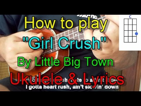 How to play Girl Crush by Little Big Town Ukulele Guitar Chords Lyrics