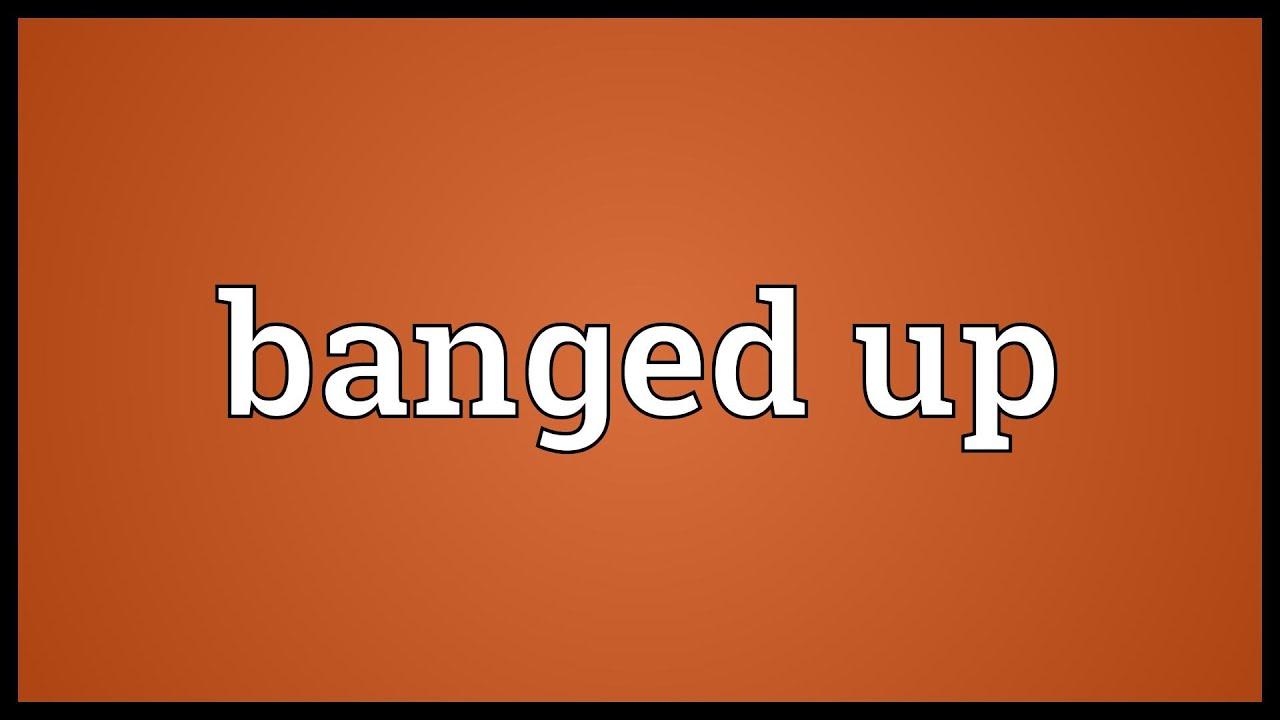 Banged up.com