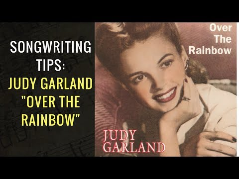 "Songwriting Tips: ""Over The Rainbow"" by Judy Garland 