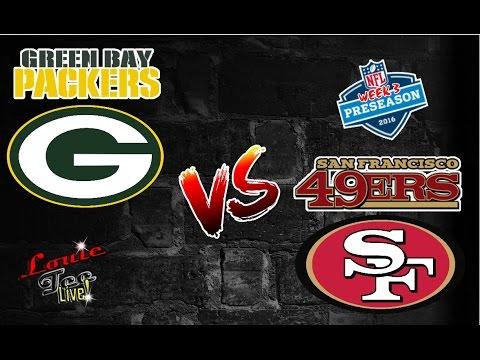 Preseason Week #3 Recap: Green Bay Packers vs. San Francisco 49ers #LouieTeeLive