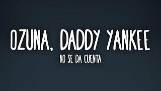 Ozuna, Daddy Yankee - No Se Da Cuenta (Letra/Lyrics)