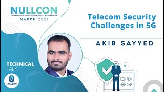 Telecom Security Challenges in 5G | Akib Sayyed | Nullcon Conference March 2021