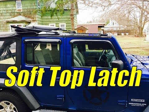 How To Latch A Jeep Wrangler Soft Top Jku Soft Top Latch