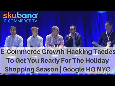 E-Commerce Growth-Hacking Tactics To Get You Ready For The Holiday Shopping Season | Google NYC HQ