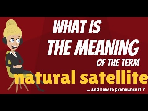 What is NATURAL SATELLITE? What does NATURAL SATELLITE mean? NATURAL SATELLITE meaning