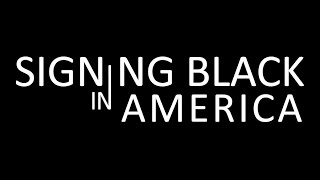 Signing Black in America - more about this project at www.talkingblackinamerica.org