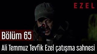 Ezel 65.Bölüm Ali Temmuz Tevfik Ezel Çatışma Sahnesi