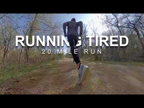 Running Tired 20 Mile Run