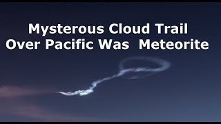 Mysterious Cloud Trail Over California Was A Meteor Trail