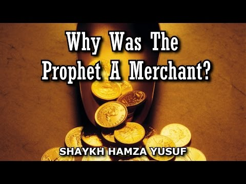 Why Was The Prophet A Merchant? - Shaykh Hamza Yusuf | Amazing