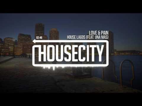 House Lagos - Love & Pain (feat. Una Mas)