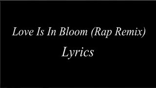 Love is in Bloom Rap Remix Lyrics - TGSM