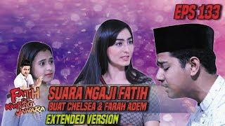 Suara Ngaji Fatih Buat Chelsea & Farah Adem - Fatih Di Kampung Jawara Eps 133 PART 1
