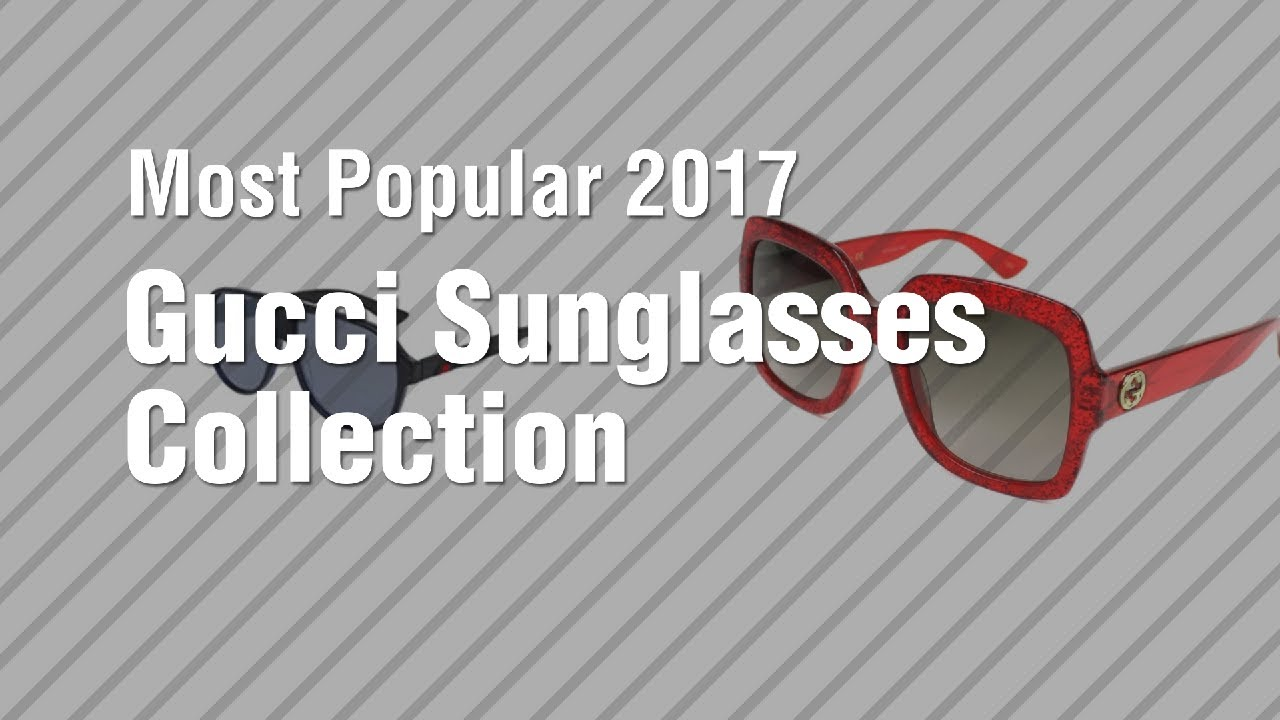 384b18804a4 Gucci Sunglasses Collection    Most Popular 2017 - YouTube