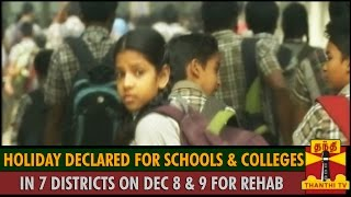 Holiday declared for Schools and Colleges in 7 Districts on Dec 8 and 9 for Rehabilitation..
