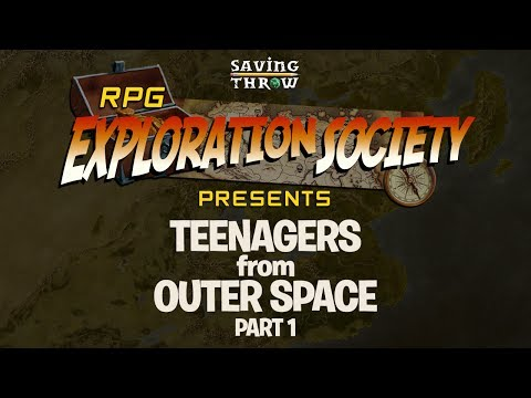 RPG Exploration Society - Season 1 - Teenagers from Outer Space PART 1