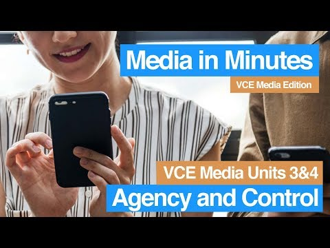 Media in Minutes | VCE Media Edition | Agency and Control