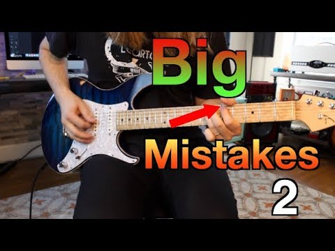 Big Mistakes Every Guitarists Make .. And How To Fix Them ( Part 2)