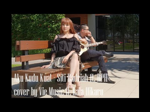Aku Kudu Kuat - Siti Badriah ft. RPH (cover by Vie Music ft. Lala Hikaru)