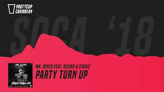 [SOCA 2018] - Mr. Renzo Party Turn Up Ft. Reigar & Stadic