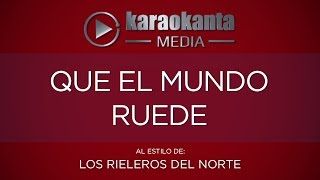 Karaokanta - Los Rieleros del Norte - Qué el mundo ruede