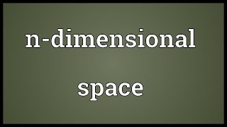 N-dimensional space Meaning