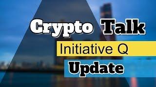 Crypto Talk. Initiative Q update. Please Verify !!!