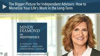 The Bigger Picture for Independent Advisors: How to Monetize Your Life's Work in the Long-Term