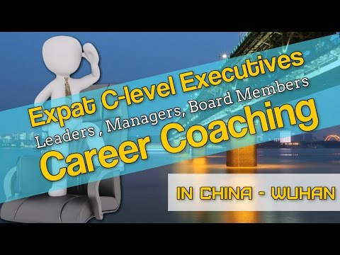 Expat Executive Career Coaching in Wuhan   CHINA