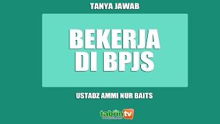 Bekerja Di BPJS - Ustadz Ammi Nur Baits